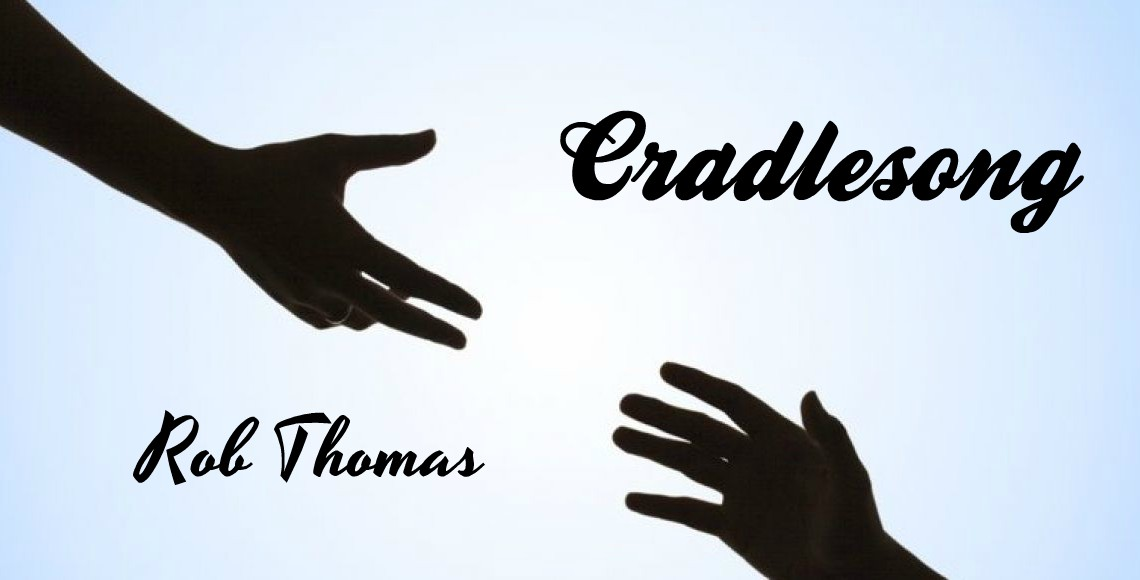 Offering a helping hand to another, image for Cradlesong by Rob Thomas, music video script by Rico Lamoureux of The Flash Fiction Ponder.